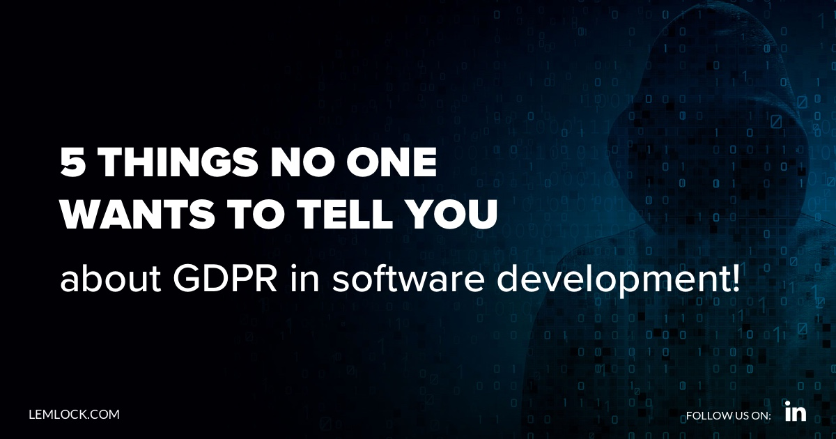 Software development and GDPR - 5 things no one wants to tell you about