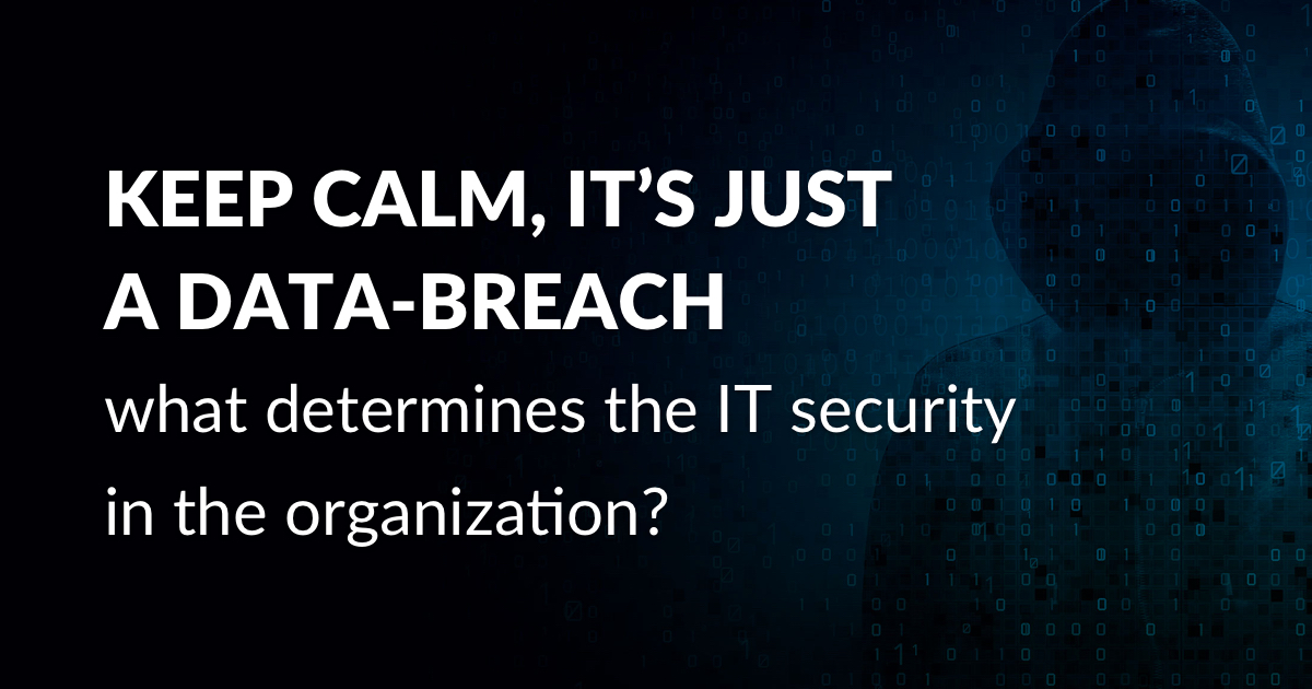Keep calm, it's just a data-breach - what determines the IT security in the organization